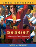 Sociology: A Down-to-Earth Approach, Core Concepts (0205457622) by James M. Henslin