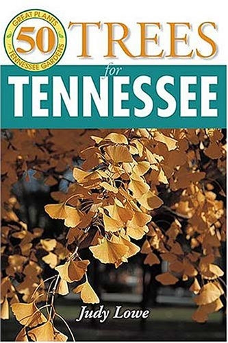 50 Great Trees for Tennessee (50 Great Plants for Tennessee Gardens)
