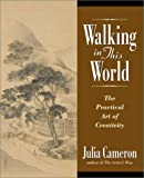 Walking in This World: The Practical Art of Creativity (1585421839) by Julia Cameron