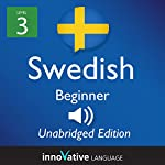 Learn Swedish - Level 3 Beginner Swedish, Volume 1: Lessons 1-25: Beginner Swedish #2 |  Innovative Language Learning