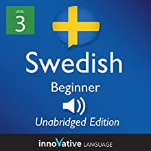 Learn Swedish - Level 3 Beginner Swedish, Volume 1: Lessons 1-25  by Innovative Language Learning Narrated by uncredited