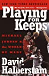 Playing for Keeps: Michael Jordan and...