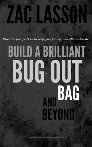 Build a Brilliant Bug Out Bag and Beyond! Essential prepper's kit to keep your family alive after a disaster