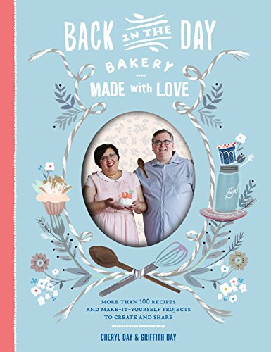 Back-in-the-Day-Bakery-Made-with-Love-More-than-100-Recipes-and-Make-It-Yourself-Projects-to-Create-and-Share