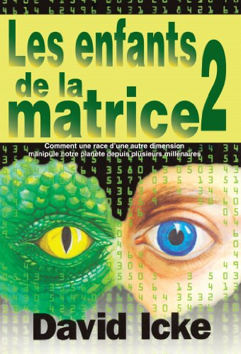 LES ENFANTS DE LA MATRICE TOME 2 (Comment une race d'une autre dimension manipule notre planète depuis plusieurs millénaires)