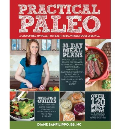 Practical Paleo: A Customized Approach to Health and a Whole-foods Lifestyle (Paperback) By (author) Diane Sanfilippo