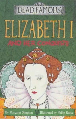 Elizabeth I and Her Conquests (Dead Famous)