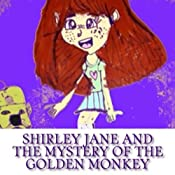 Shirley Jane and the Mystery of the Golden Monkey: Shirley Jane Mysteries, Volume 1 | Brianna Benji