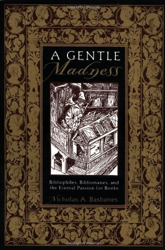 A Gentle Madness: Bibliophiles, Bibliomanes, and the...
