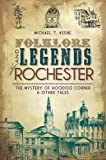 Folklore and Legends of Rochester: The Mystery of Hoodoo Corner and Other Tales (NY)