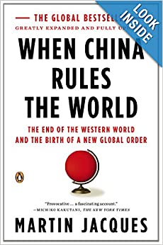 When China Rules the World: The End of the Western World and the Birth of a New Global Order: Second Edition: Martin Jacques: 9780143118008: Amazon.com: Books