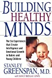 Building Healthy Minds: The Six Experiences That Create Intelligence And Emotional Growth In Babies And Young Children (0738203564) by Greenspan, Stanley I