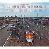 The Railroad Photography of Jack Delano (Railroads Past and Present)