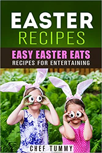 EASTER RECIPES: EASY EASTER EATS -- RECIPES FOR ENTERTAINING (RECIPES - FAMILY RECIPES Book 1)