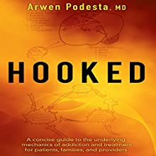 Hooked: A Concise Guide to the Underlying Mechanics of Addiction and Treatment for Patients, Families, and Providers Audiobook by Arwen Podesta Narrated by Wendy Berman