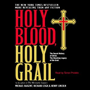Holy Blood, Holy Grail | [Michael Baigent, Richard Leigh, Henry Lincoln]
