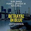 Betrayal in Blue: The Shocking Memoir of the Scandal That Rocked the NYPD Audiobook by Burl Barer, Frank C. Girardot Jr., Ken Eurell Narrated by Kevin Pierce, Burl Barer