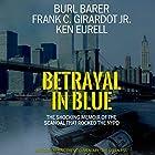Betrayal in Blue: The Shocking Memoir of the Scandal That Rocked the NYPD Hörbuch von Burl Barer, Frank C. Girardot Jr., Ken Eurell Gesprochen von: Burl Barer, Kevin Pierce