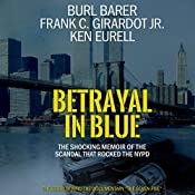 Betrayal in Blue: The Shocking Memoir of the Scandal That Rocked the NYPD | [Burl Barer, Frank C. Girardot Jr., Ken Eurell]