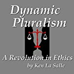 Dynamic Pluralism: A Revolution in Ethics | Ken La Salle