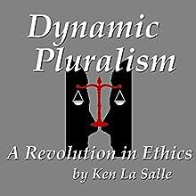 Dynamic Pluralism: A Revolution in Ethics | Livre audio Auteur(s) : Ken La Salle Narrateur(s) : Ken La Salle