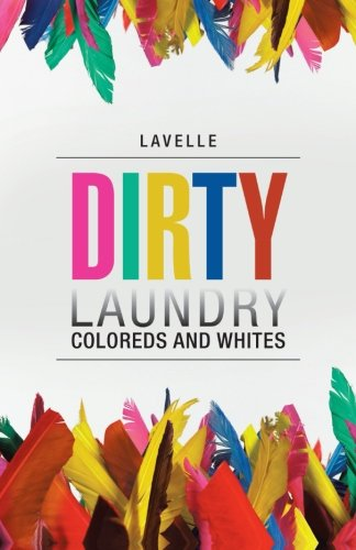 Dirty Laundry: Coloreds and Whites: Lavelle Lavelle: 9781475948905: Amazon.com: Books