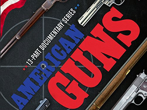 American Guns: A History of US Firearms - Season 1