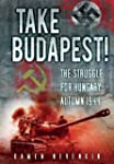 Take Budapest!: The Struggle for Hung...