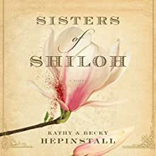 Sisters of Shiloh (       UNABRIDGED) by Kathy Hepinstall, Becky Hepinstall Narrated by Xe Sands