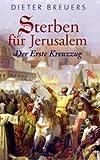 Sterben für Jerusalem. Der erste Kreuzzug - Dieter Breuers