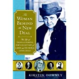 The Woman Behind the New Deal: The Life of Frances Perkins, FDR'S Secretary of Labor and His Moral Conscience ~ Kirstin Downey