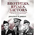 Brothers, Rivals, Victors: Eisenhower, Patton, Bradley, and the Partnership That Drove the Allied Conquest in Europe Audiobook by Jonathan W. Jordan Narrated by William Hughes