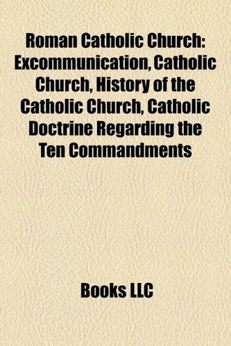 Roman Catholic Church: Excommunication, Catholic Church, Catholic doctrine regarding the Ten Commandments, Roman Catholic theology, Catholicism