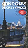 Graeme Chesters London's Secrets Walks: Explore the City's Hidden Places