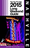 NASHVILLE - The Delaplaine 2015 Long Weekend Guide (Long Weekend Guides)