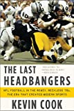 The Last Headbangers: Nfl Football In The Rowdy Reckless '70s