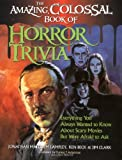 The Amazing, Colossal Book of Horror Trivia: Everything You Always Wanted to Know About Horror Movies But Were Afraid to Ask Jonathan Malcolm Lampley