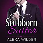The Stubborn Suitor, Complete Series: An Alpha Billionaire in Love BBW Romance | Alexa Wilder