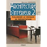 Architecture d&#39;intrieur : Tome 2, Coloriser le croquis de prsentationpar Noriyoshi Hasegawa