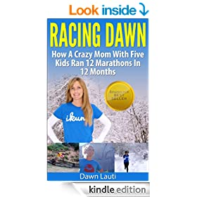 Racing Dawn: How A Crazy Mom With 5 Kids Ran 12 Marathons In 12 Months