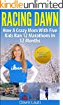 Racing Dawn: How A Crazy Mom With 5 K...
