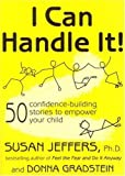 img - for I Can Handle It!: 50 Confidence-Building Stories to Empower Your Child Paperback September 1, 2006 book / textbook / text book