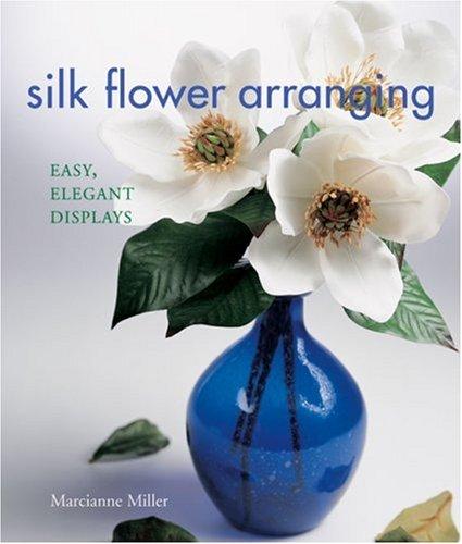 Silk Flower Arranging: Easy, Elegant Displays