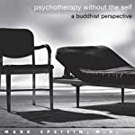 Psychotherapy Without the Self: A Buddhist Perspective | Mark Epstein