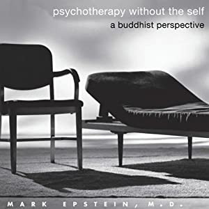 Psychotherapy Without the Self: A Buddhist Perspective | [Mark Epstein]
