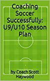 Coaching Soccer Successfully: U9/U10 Season Plan