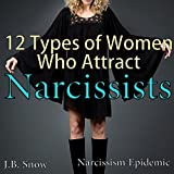 12 Types of Women Who Attract Narcissists: Narcissism Epidemic: Transcend Mediocrity, Book 97