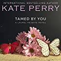 Tamed By You: Laurel Heights, Book 7 Audiobook by Kate Perry Narrated by Xe Sands