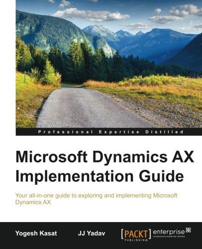 Microsoft Dynamics AX Implementation Guide, by Yogesh Kasat, JJ Yadav