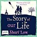 The Story of Our Life Hörbuch von Shari Low Gesprochen von: Louise Barrett